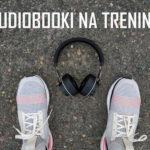 3 ciekawe audiobooki na trening. Wojewódzki, Galloway i Puzo