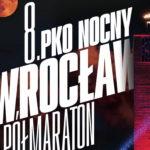 8. PKO Nocny Wrocław Półmaraton. Kiedy ruszają zapisy? [ZAPISY]